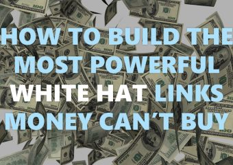 How to Build the Most Powerful White Hat Links Money Can't Buy